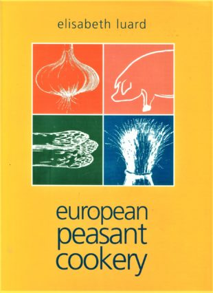 European Peasant Cookery by Elisabeth Luard
