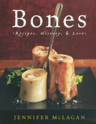 Bones – Recipes, History, and Lore by Jennifer McLagan
