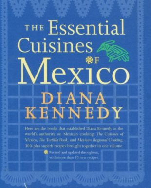 Diana Kennedy's The Essential Cuisines of Mexico