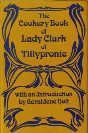 The Cookery Book of Lady Clark of Tillypronie by Charlotte Clark